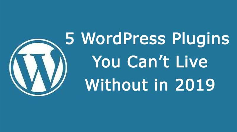 5 WordPress Plugins You Can't Live Without in 2019